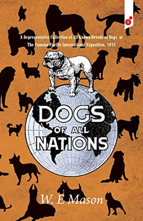 Dogs of All Nations: A Representative Collection of All Known Breeds of Dogs at The Panama-Pacific International Exposition, 1915