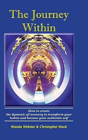 The Journey Within: How to create the dynamic of recovery to transform your habits and become your authentic self
