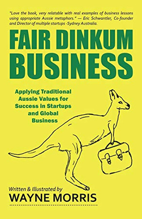 Fair Dinkum Business: Applying Traditional Aussie Values for Success in Startups and Global Business