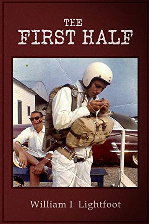 The First Half: A Memoir of the First Half (More or Less) Of the Life of William I. Lightfoot