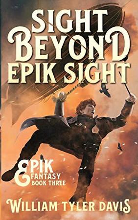 Sight Beyond Epik Sight: A Steampunk Fantasy Romp (Epik Fantasy)