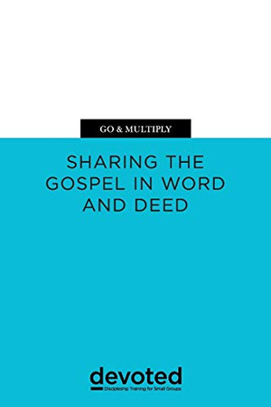 Go & Multiply: Sharing the Gospel in Word and Deed (Devoted: Discipleship Training for Small Groups)