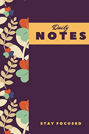 Daily Notes Stay Focused, NoteBook: Notebook 2020, 120 Pages, Gift Idea,  6 x 9