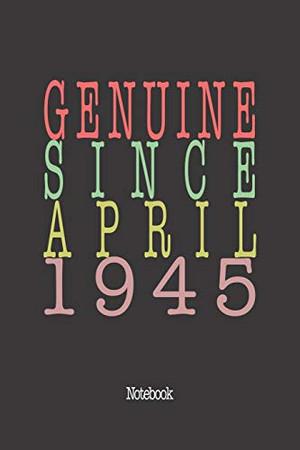 Genuine Since April 1945: Notebook