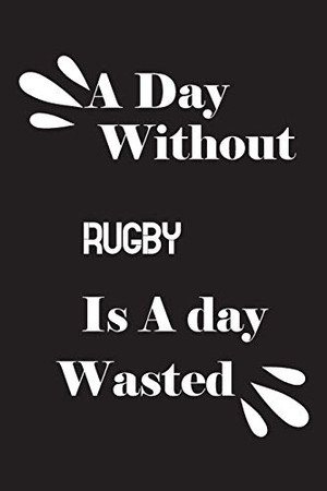 A day without rugby is a day wasted