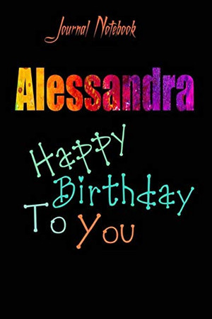 Alessandra: Happy Birthday To you Sheet 9x6 Inches 120 Pages with bleed - A Great Happybirthday Gift