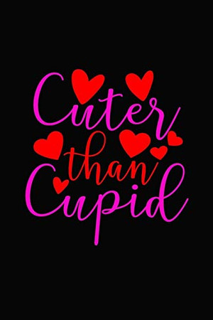 cuter than cupid: Romantic Gift idea Notebook , share the love with Girlfriend or boyfriend,Husband, Wife . Lovely cover message for people of all ... love the romance that Valentine's Day brings.