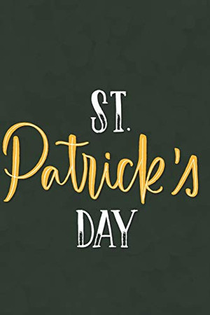 St patrick's Day Notebook: Perfect Gift idea for Patrick's day/6/9,Soft Cover,Matte Finish/St Patrick's Day/120 pages.