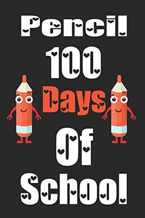 Pencil 100 Days Of School: Funny School Supplies Notebook Gift for Kids Age 4-8 For To 100th Days Of School 6*9_120 page Soft Cover, Matte Finish