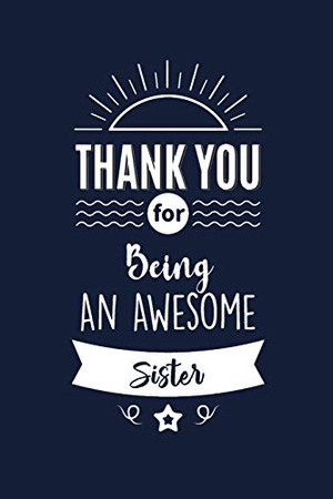 Thank You For Being An Awesome Sister: Sister Thank You And Appreciation Gift From Brother / Sister. Gag Alternative Gift to a Card for Sister