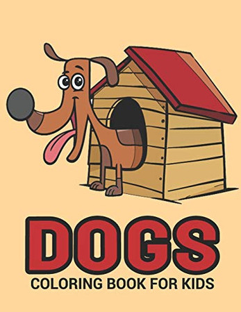 Dogs Coloring Book: A Dog House Coloring Book With Fun For Cute Cartoon Dogs Lovers, Coloring Book, Dog Coloring Books for Kids, Activity Book for ... Kids, Children, Toddlers, adults, Color Books