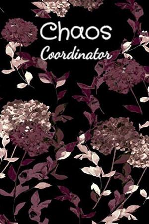 Chaos Coordinator: To Do List Notebook Modern Florals: Chaos Coordinator: To Do List Notebook Modern Florals 2020