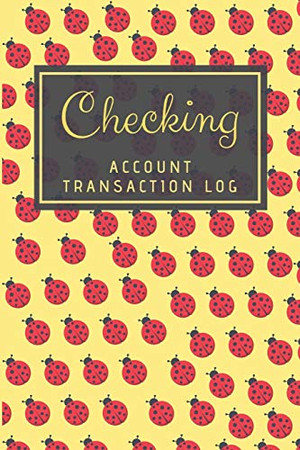 Checking Account Transaction Log: Simple Checking Account Balance Register, Log, Track and Record Expenses and Income, Financial Accounting Ledger for ... 6 Column Payment Record, Ladybug Cover Design