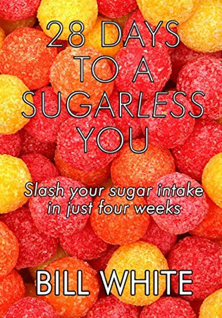 28 Days To A Sugarless You: Slash your sugar intake in just four weeks