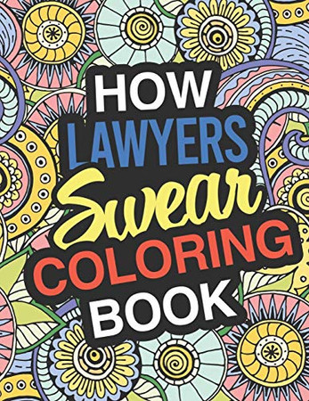 How Lawyers Swear Coloring Book: Lawyer Coloring Book For Legal Professions