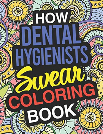 How Dental Hygienists Swear Coloring Book: Dental Hygienists Coloring Books For Adults