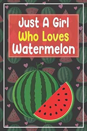 Just A Girl Who Loves Watermelon: Funny Watermelon Notebook Gift For Girls