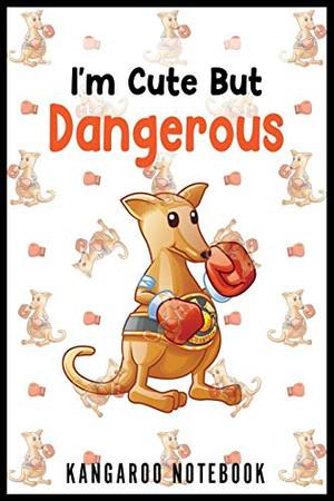 I'm Cute But Dangerous Kangaroo Notebook: Funny and Cute Kangaroo Notebook