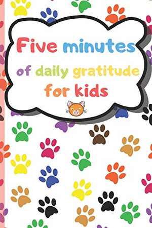 Five Minutes of Daily Gratitude for Kids: A Daily Gratitude Diary for Children, Hundred Days to Save Kid's Thoughts, Level of Hapiness, Dates or Drawing and Scribbling