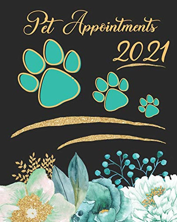 Pet Appointments 2021: Women's Daily Groomers, Veterinarians And Pet Salons Appointment Book - A Scheduler With Password Page & 2021 Calendar With Teal And Gold Flowers