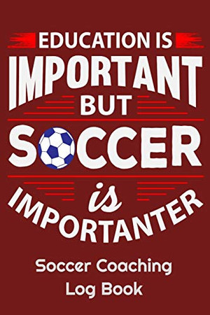 Education Is Important But Soccer Is Importanter Soccer Coaching Log Book: 6 x 9 Log Notebook for Soccer Coaches, 100 pages, Red
