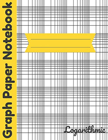 Logarithmic Graph Paper Notebook: Log-Log Scales Plotting Graphing Paper Ideal for Job or Student - Engineering - Calculation, Accounting, Math etc Large Size 120 pages Yellow white Cover
