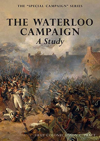 THE WATERLOO CAMPAIGN A Study: THE SPECIAL CAMPAIGN SERIES