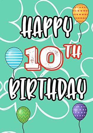 Happy 10th Birthday: Keepsake Journal Notebook For Best Wishes, Messages & Doodling