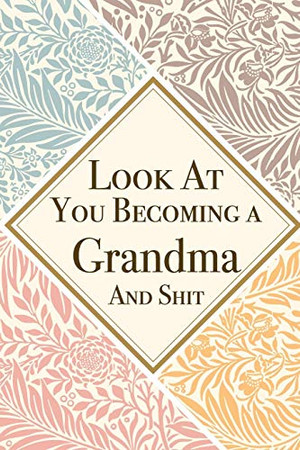 Look At You Becoming a Grandma And Shit: Grandma Thank You And Appreciation Gifts from . Beautiful Gag Gift for Men and Women. Fun, Practical And Classy Alternative to a Card for Grandma
