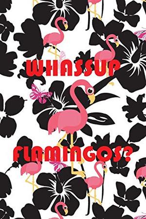 Whassup Flamingos?