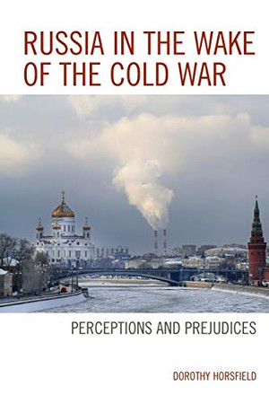 Russia in the Wake of the Cold War: Perceptions and Prejudices