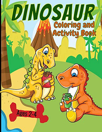 Dinosaur Coloring And Activity Book  Ages 2-4: Making Prehistoric Education Fun