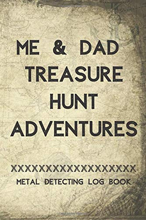 Me & Dad Treasure hunt Adventures  Metal detecting Log Book: Metal detector journal for detectorists, relic hunters and earth diggers. A logbook to ... out with your kids. A father & child activity