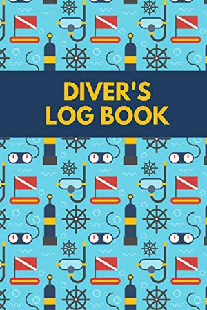 Diver's Log Book: Scuba Diving Logbook for Beginners and Experienced Divers - Diver Log Book and Notebook Journal for Training, Certification and Leisure
