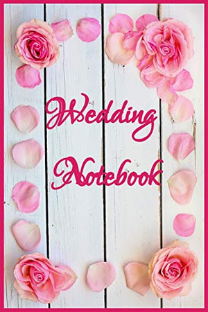 Wedding Notebook: A Wedding Keepsake Book: Pretty calligraphy lettering notebook with wedding floral design: wedding notebook for all your wedding ... ring to the wedding date, 120 Pages, 6x9