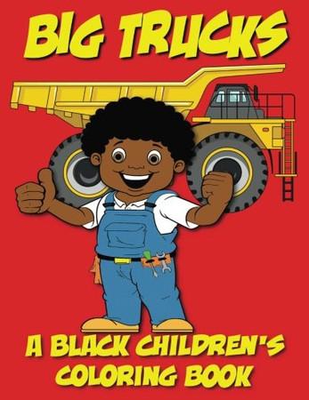 A Black Children's Coloring Book: Big Trucks (Volume 5)