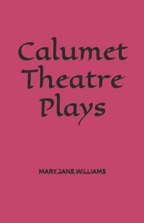 Calumet Theatre Plays