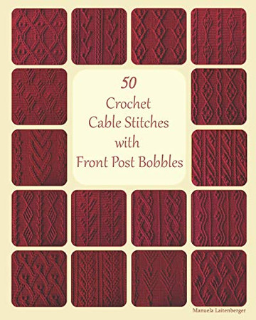 50 Crochet Cable Stitches with Front Post Bobbles