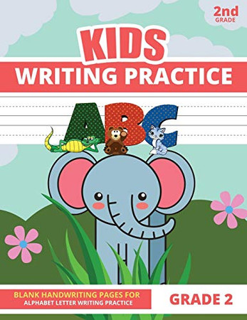 Writing Practice For Kids Grade 2: 2nd Grade Handwriting Paper Book for Alphabet Letter Writing Practice