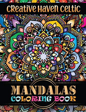 Creative Haven Celtic Mandalas Coloring Book: 100 Magical Mandalas flower An Adult Coloring Book with Fun Easy, and Relaxing Coloring Pages ... Adult Coloring Book 100 Mandala Images Stress Management