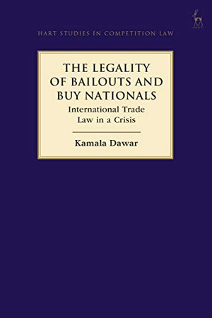 The Legality of Bailouts and Buy Nationals: International Trade Law in a Crisis (Hart Studies in Competition Law)