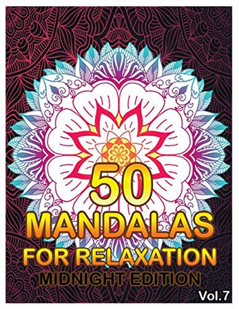 50 Mandalas For Relaxation Midnight Edition: Big Mandala Coloring Book for Adults 50 Images Stress Management Coloring Book For Relaxation, ... and Relief & Art Color Therapy (Volume 7)