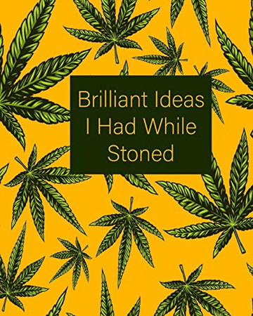 Brilliant Ideas I Had While Stoned: Yellow and Green Weed Cannabis Marijuana Composition Notebook 8''x10'' (Weed Notebooks)