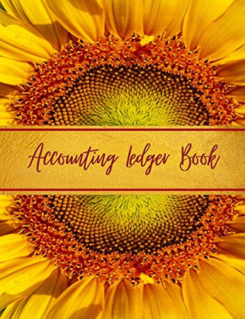 Accounting Ledger Book: General Business Ledger Checking Account Transaction Register Cash Book For Bookkeeping   6 Column Payment Record And Tracker Log Book   Beautiful Sunflower Gold Design