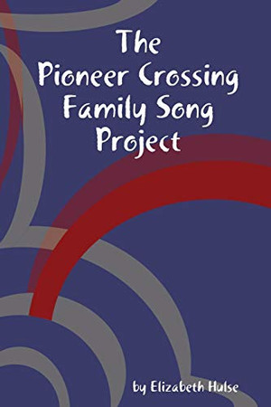 The Pioneer Crossing Family Song Project