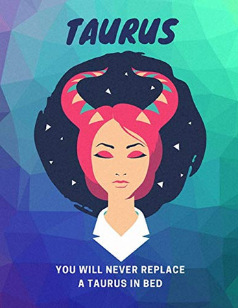 Taurus, You Will Never Replace A Taurus In Bed: Astrology Sketchbook