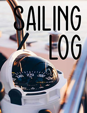 Sailing Log: Sailing Log Book - ideal for small sailing craft - a simple sailing logbook to keep a record of voyages...