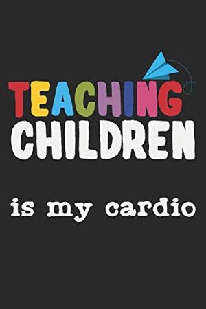 Teaching Children Is My Cardio: A5 Notizbuch, 120 Seiten liniert, Ausdauertraining Cardio Sport Spruch Kindergarten Kindergärtnerin Kindergärtner ... Pädagoge Pädagogin Kindergartenpädagogin