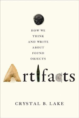 Artifacts: How We Think and Write about Found Objects