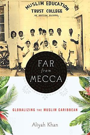 Far from Mecca: Globalizing the Muslim Caribbean (Critical Caribbean Studies)